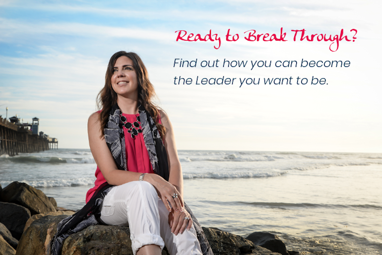 Ready to Break Through? Find out how to become the leader you want to be. Call 858-255-1812.